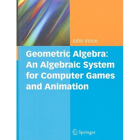 Geometric Algebra: An Algebraic System for Computer Games and