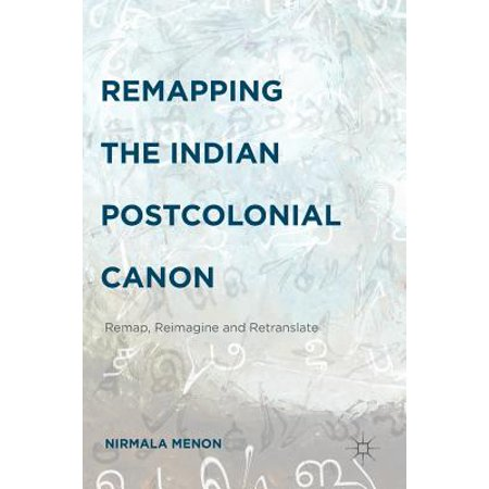 Remapping the Indian Postcolonial Canon : Remap, Reimagine and