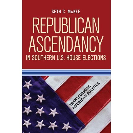 Transforming American Politics: Republican Ascendancy in Southern U.S. House Elections (Paperback)