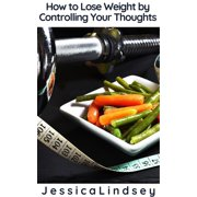How to Lose Weight by Controlling Your Thoughts - eBook