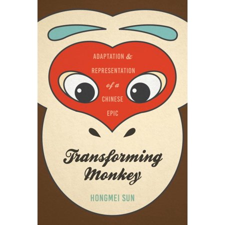 Transforming Monkey : Adaptation and Representation of a Chinese Epic - Monkey Chinese