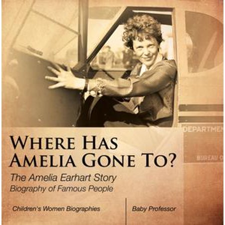 Where Has Amelia Gone To? The Amelia Earhart Story Biography of Famous People | Children's Women Biographies - eBook - Amelia Earhart Costume Kid