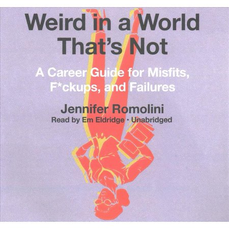 Weird In A World Thats Not  A Career Guide For Misfits  F Ckups  And Failures  Library Edition