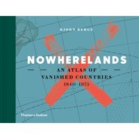 Nowherelands : An Atlas of Vanished Countries 1840-1975