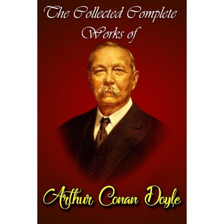 The Collected Complete Works Of Arthur Conan Doyle (Huge Collection Including The Adventures of Sherlock Holmes, The Lost World, The Return of Sherlock Holmes, The Sign of the Four, And More) - eBook ()