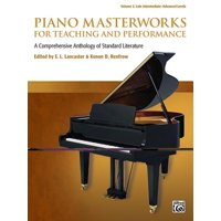 Piano Masterworks for Teaching and Performance, Vol 2 : A Comprehensive Anthology of Standard Literature