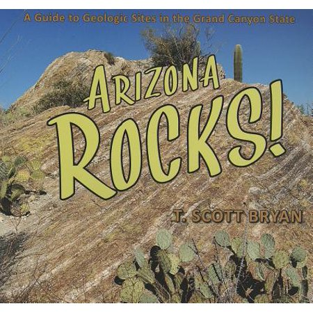 - Arizona Rocks! : A Guide to Geologic Sites in the Grand Canyon State