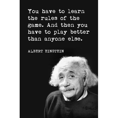 You Have To Learn The Rules Of The Game (Albert Einstein Quote), motivational (Did Albert Einstein Have A Middle Name)