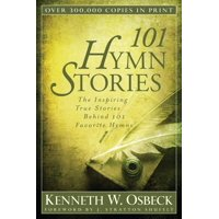 101 Hymn Stories: The Inspiring True Stories Behind 101 Favorite Hymns (Paperback)