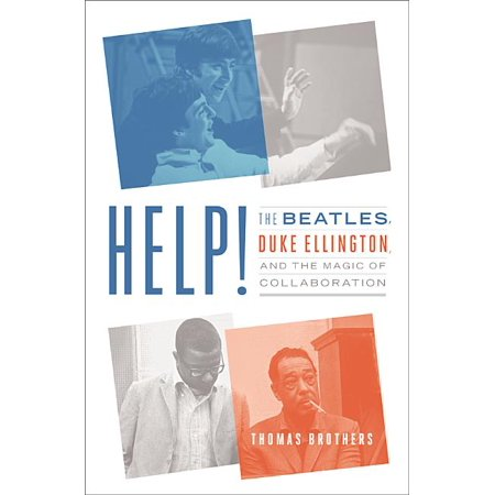 Help!: The Beatles, Duke Ellington, and the Magic of Collaboration (Hardcover) Duke Ellington Music Book