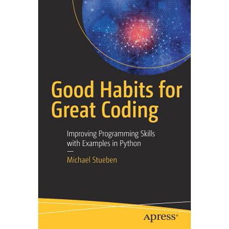 Good Habits for Great Coding : Improving Programming Skills with Examples in