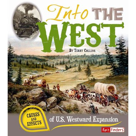 Into The West  Causes And Effects Of U S  Westward Expansion