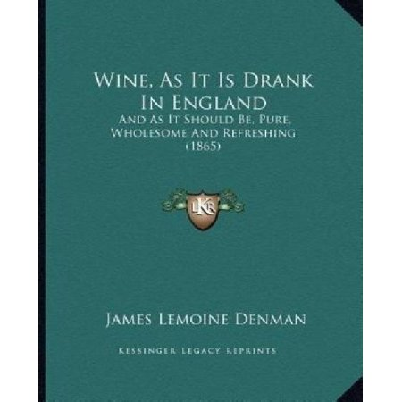 Wine  As It Is Drank In England  And As It Should Be  Pure  Wholesome And Refreshing  1865