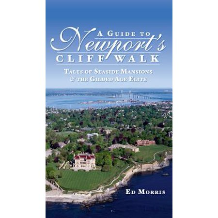 A Guide to Newport's Cliff Walk : Tales of Seaside Mansions & the Gilded Age Elite (Book Cliff Photography)