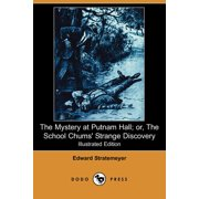 The Mystery at Putnam Hall; Or, the School Chums' Strange Discovery (Illustrated Edition) (Dodo Press)