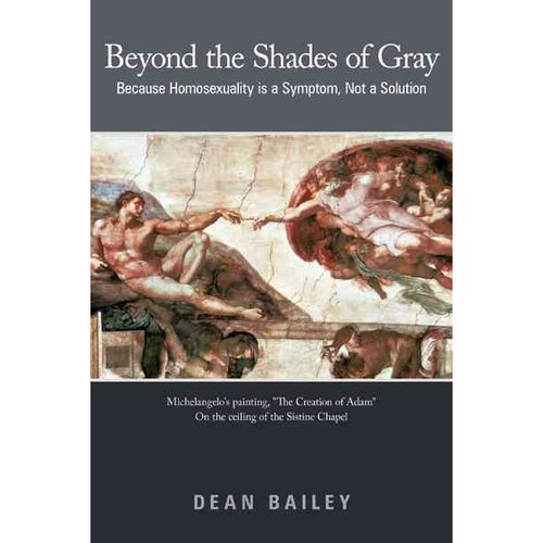 Beyond the Shades of Gray: Because Homosexuality Is a Symptom, Not a Solution