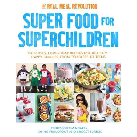 Super Food for Superchildren : Delicious, low-sugar recipes for healthy, happy children, from toddlers to teens (Easy Medieval Food Recipes For Kids)