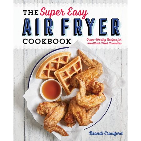 Easy Halloween Recipes For Preschoolers (The Super Easy Air Fryer Cookbook: Crave-Worthy Recipes for Healthier Fried)