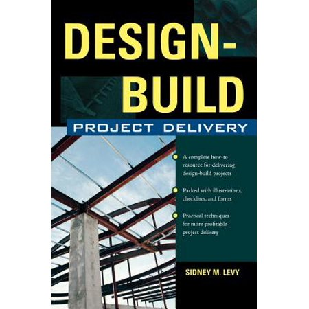 Design-Build Project Delivery : Managing the Building Process from Proposal Through (Sustainable Construction Green Building Design And Delivery)