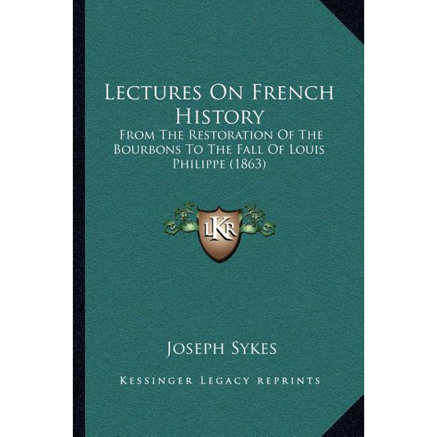 Lectures on French History : From the Restoration of the Bourbons to the Fall of Louis Philippe (1863)