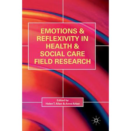 Emotions and Reflexivity in Health & Social Care Field Research