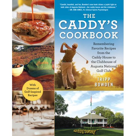 - The Caddy's Cookbook : Remembering Favorite Recipes from the Caddy House to the Clubhouse of Augusta National Golf Club