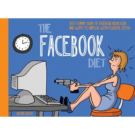 The Facebook Diet  50 Funny Signs Of Facebook Addiction And Ways To Unplug With A Digital Detox