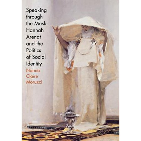 Speaking Through the Mask : Hannah Arendt and the Politics of Social - Political Mask