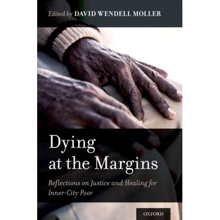 Margin Oxford - Dying at the Margins : Reflections on Justice and Healing for Inner-City Poor