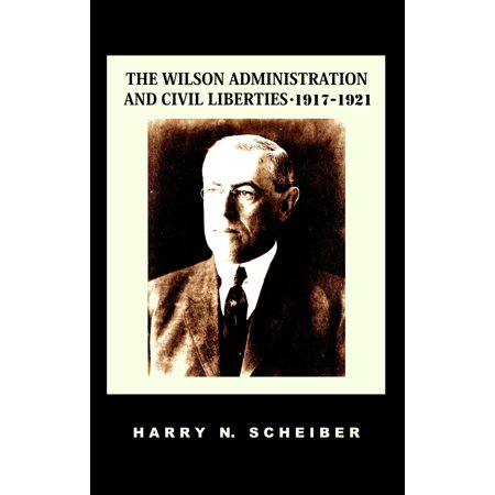 The Wilson Administration and Civil Liberties, 1917-1921 -