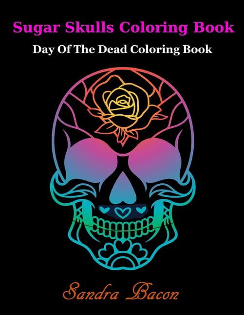 - Sugar Skulls ColoringBook : Dead Of The Dead Coloring Book (Paperback) -  Walmart.com - Walmart.com