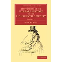 Illustrations of the Literary History of the Eighteenth Century - Volume 1
