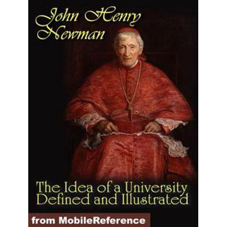 The Idea of a University Defined and Illustrated: In Nine Discourses Delivered to the Catholics of Dublin (Mobi Classics) - eBook for $<!---->
