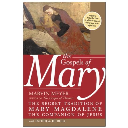 The Gospels of Mary : The Secret Tradition of Mary Magdalene, the Companion of
