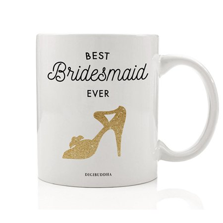 Best Bridesmaid EVER Coffee Mug Gift Idea Wedding Bridal Shower Engagement Bachelorette Parties Rehearsal Dinner Favors Present for Bride Tribe Friends Family 11 oz Ceramic Tea Cup Digibuddha