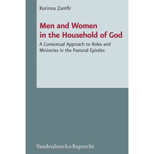 Men and Women in the Household of God: A Contextual Approach to Roles and Ministries in the Pastoral Epistles