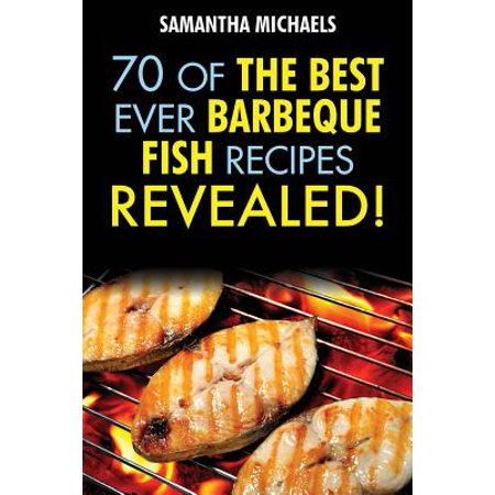 Barbecue Recipes : 70 of the Best Ever Barbecue Fish