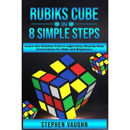 Rubiks Cube In 8 Simple Steps - Learn The Solution Fast In Eight Easy Step-By-Step Instructions For Kids And Beginners (Solve A Rubiks Cube Step By Step)