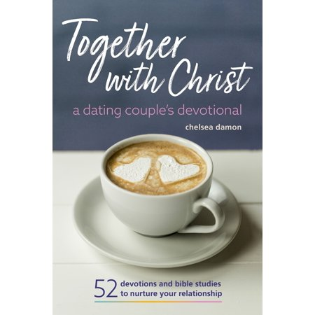 Together with Christ: A Dating Couples Devotional : 52 Devotions and Bible Studies to Nurture Your