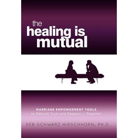 The Healing Is Mutual : Marriage Empowerment Tools to Rebuild Trust and (Most Trusted And Respected Person In The World)