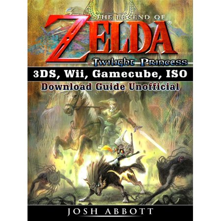 The Legend of Zelda Twilight Princess 3DS, Wii, Gamecube, ISO Download  Guide Unofficial - eBook