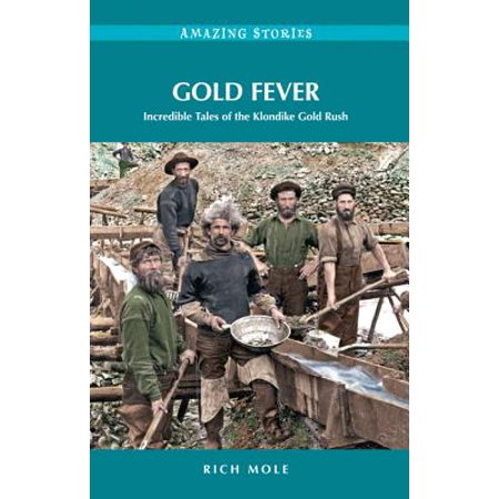 Gold Fever: Incredible Tales of the Klondike Gold Rush -