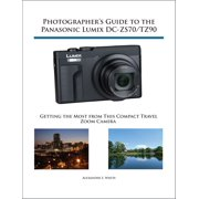 Photographer's Guide to the Panasonic Lumix DC-ZS70/TZ90 - eBook