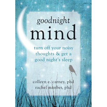 Goodnight Mind : Turn Off Your Noisy Thoughts and Get a Good Night's (Mind Won T Shut Off To Sleep)