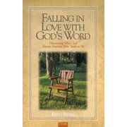 Falling in Love with God's Word : Discovering What God Always Intended Bible Study to Be