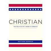 Christian: The Politics of a Word in America (Paperback)