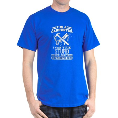 a69459c6a Cafepress - Carpenter I Can't Fix Stupid T-Shirt - 100% Cotton T-Shirt -  Walmart.com