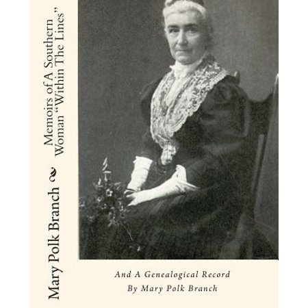 Memoirs Of A Southern Woman Within The Lines  And A Genealogical Record By Mary Polk Branch