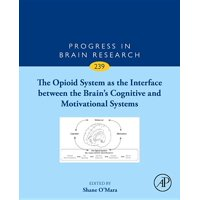 Progress in Brain Research, Volume 239: The Opioid System as the Interface Between the Brain's Cognitive and Motivational Systems, Volume 239 (Series #239) (Hardcover)