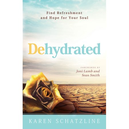 Dehydrated : Find Refreshment and Hope for Your